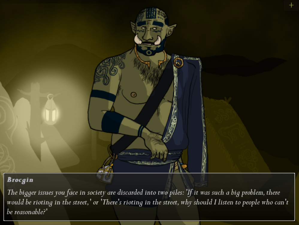A masculine orc faces the camera. The dialogue box below him says 'The Bigger issues you face in society are discarded into two piles: If it was such a big problem there would be rioting in the street, or There's rioting in the street, why should I listen to people who can't be reasonable?'